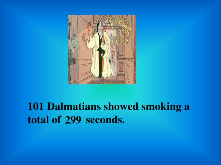 101 Dalmatians showed smoking a