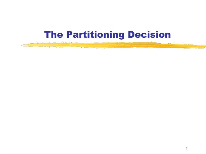 The Partitioning Decision