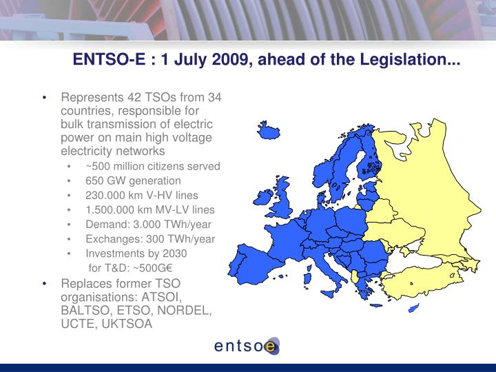 ENTSO-E : 1 July 2009, ahead of the Legislation...