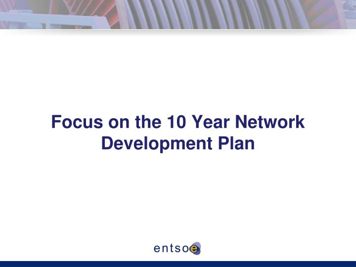 Focus on the 10 Year Network Development Plan