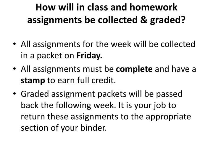 How will in class and homework assignments be collected & graded?