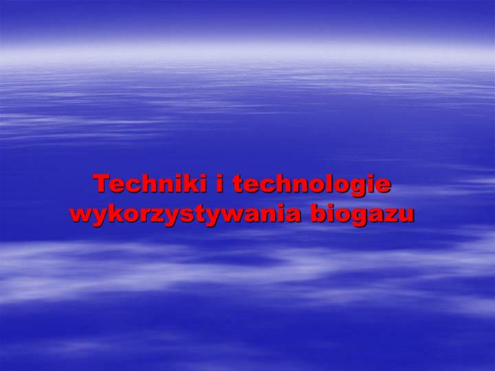 Techniki i technologie wykorzystywania biogazu