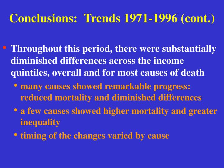 Conclusions:  Trends 1971-1996 (cont.)