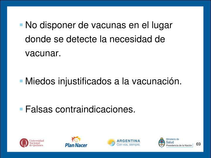 No disponer de vacunas en el lugar donde se detecte la necesidad de vacunar.