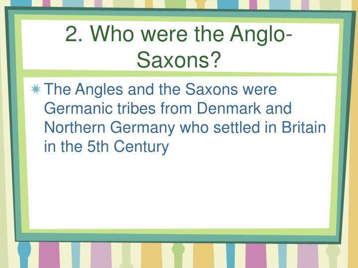 2. Who were the Anglo-Saxons?