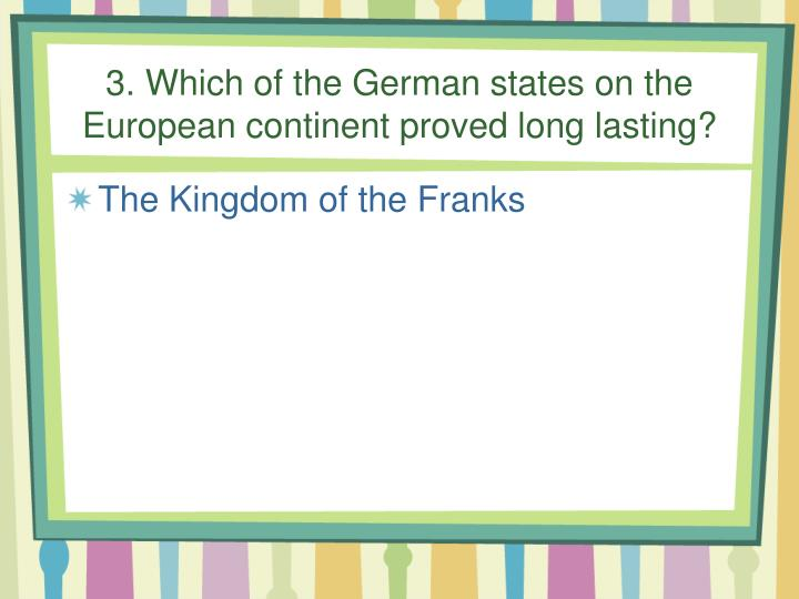 3. Which of the German states on the European continent proved long lasting?
