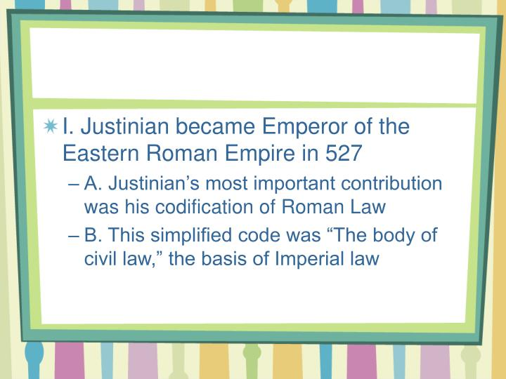I. Justinian became Emperor of the Eastern Roman Empire in 527