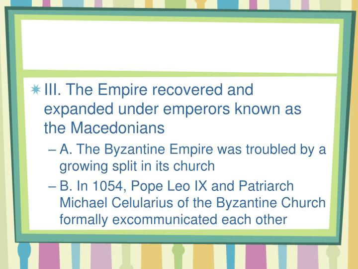 III. The Empire recovered and expanded under emperors known as the Macedonians