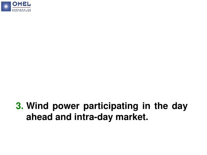 Wind power participating in the day ahead and intra-day market.
