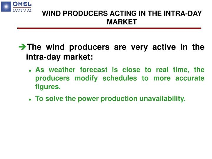 WIND PRODUCERS ACTING IN THE INTRA-DAY MARKET