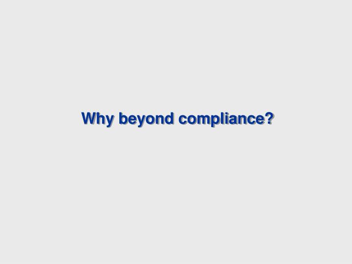 Why beyond compliance?