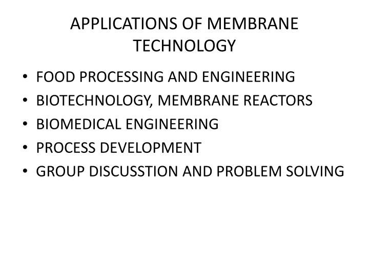 APPLICATIONS OF MEMBRANE TECHNOLOGY