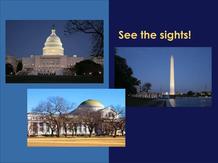 See the sights!