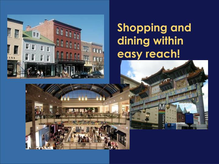 Shopping and dining within easy reach!