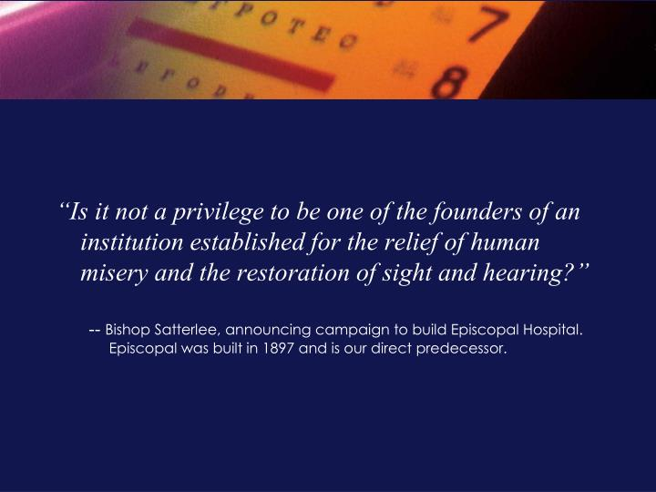 """Is it not a privilege to be one of the founders of an institution established for the relief of h..."