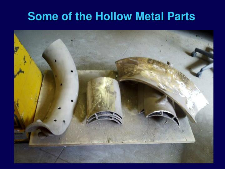Some of the Hollow Metal Parts