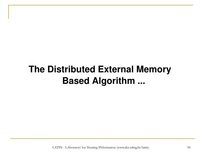 The Distributed External Memory Based Algorithm ...