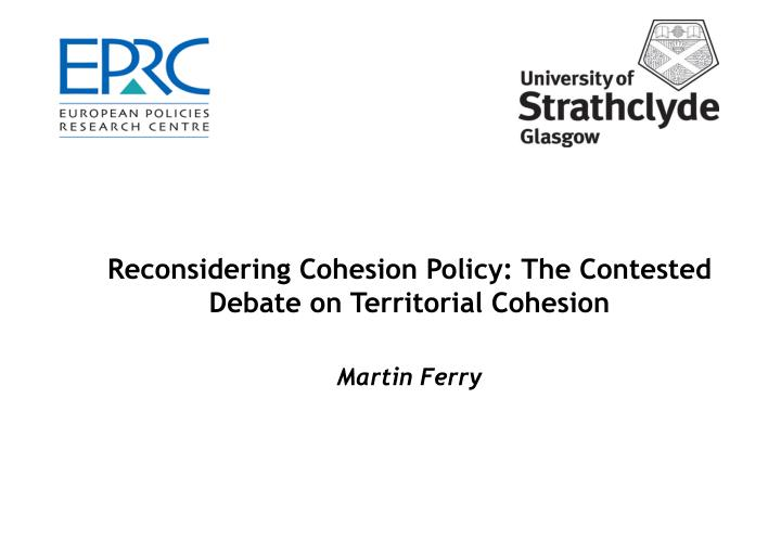 Reconsidering cohesion policy the contested debate on territorial cohesion martin ferry