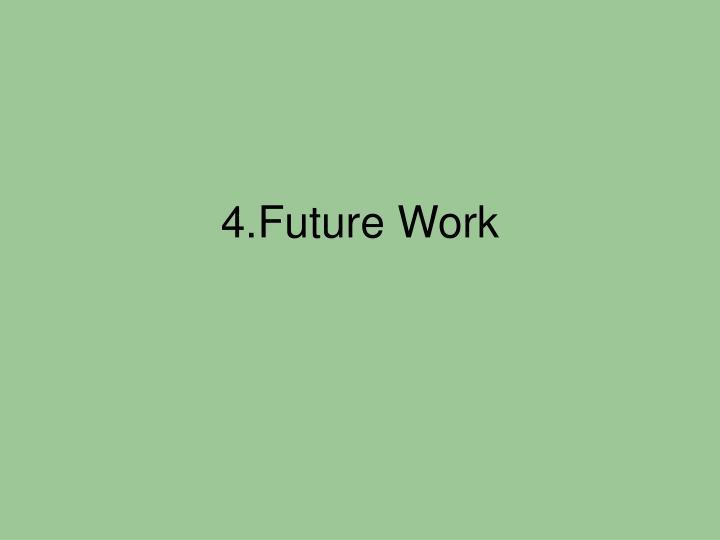4.Future Work