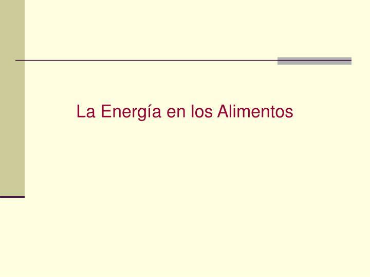 La Energía en los Alimentos