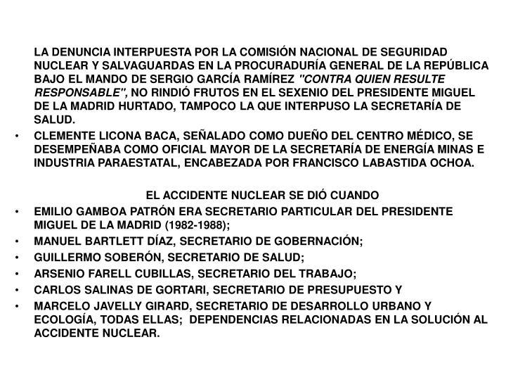 LA DENUNCIA INTERPUESTA POR LA COMISIN NACIONAL DE SEGURIDAD NUCLEAR Y SALVAGUARDAS EN LA PROCURADURA GENERAL DE LA REPBLICA BAJO EL MANDO DE SERGIO GARCA RAMREZ