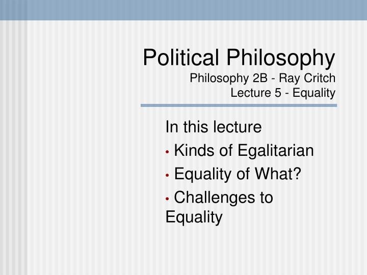 Political philosophy philosophy 2b ray critch lecture 5 equality