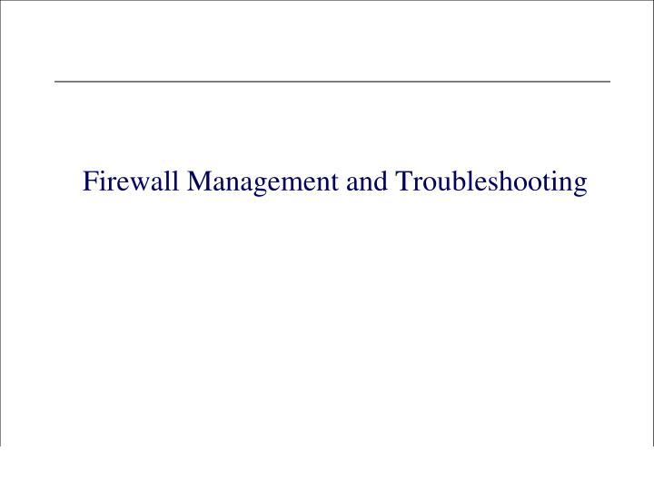 Firewall management and troubleshooting