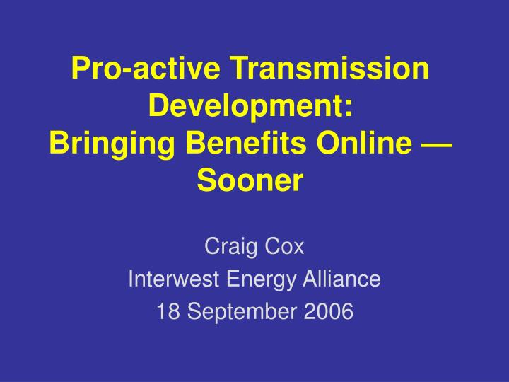 Pro active transmission development bringing benefits online sooner
