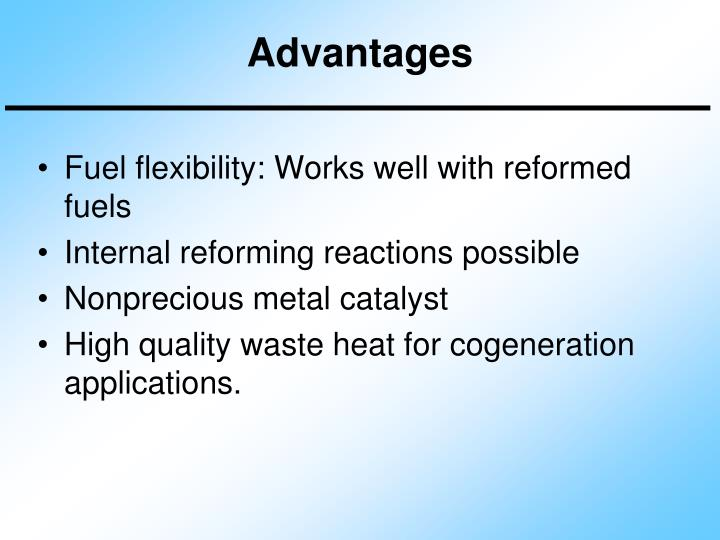 Fuel flexibility: Works well with reformed fuels