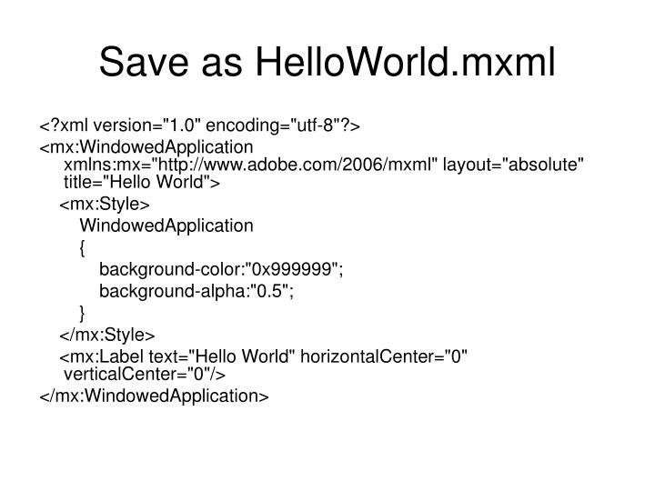 Save as HelloWorld.mxml
