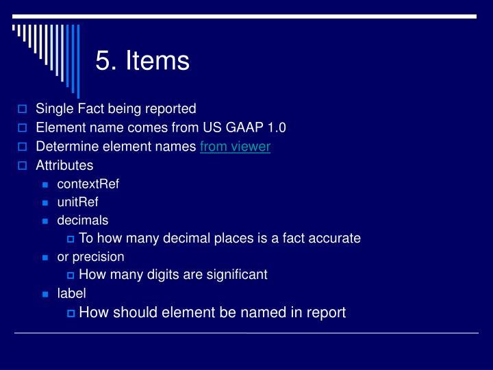 5. Items