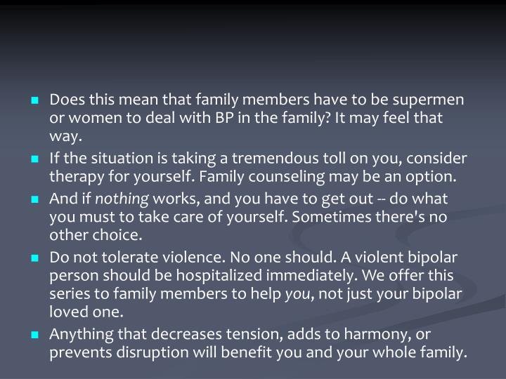 Does this mean that family members have to be supermen or women to deal with BP in the family? It may feel that way.
