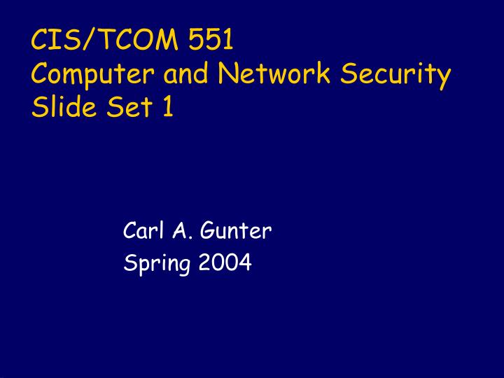 Cis tcom 551 computer and network security slide set 1