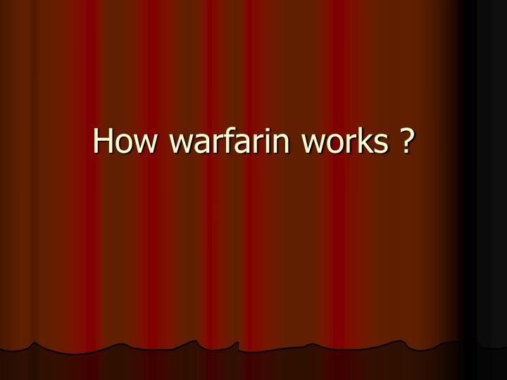 How warfarin works ?