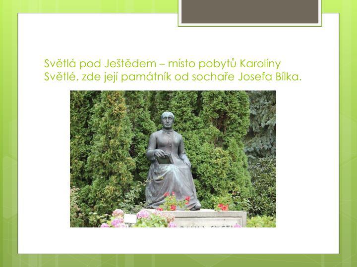 Světlá pod Ještědem – místo pobytů Karolíny Světlé, zde její památník od sochaře Josefa Bílka.