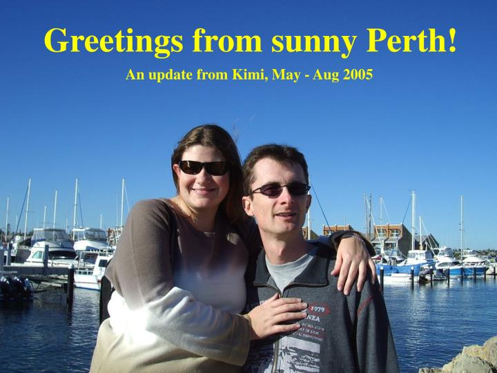 Greetings from sunny Perth!