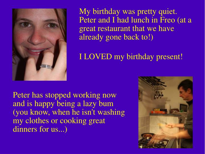My birthday was pretty quiet. Peter and I had lunch in Freo (at a great restaurant that we have alre...