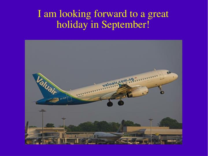 I am looking forward to a great holiday in September!