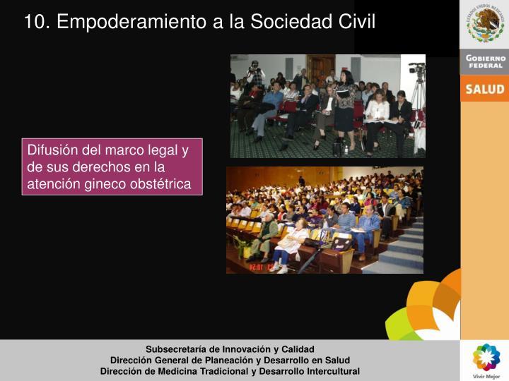10. Empoderamiento a la Sociedad Civil