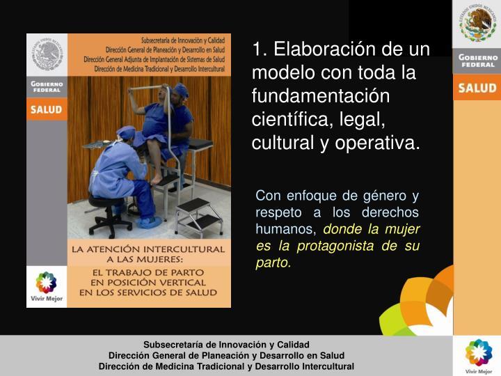 1. Elaboración de un modelo con toda la fundamentación científica, legal, cultural y operativa.