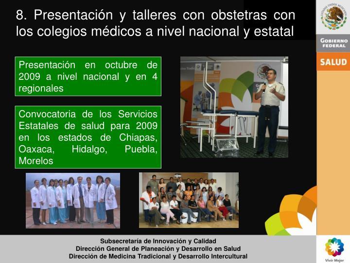 8. Presentación y talleres con obstetras con los colegios médicos a nivel nacional y estatal