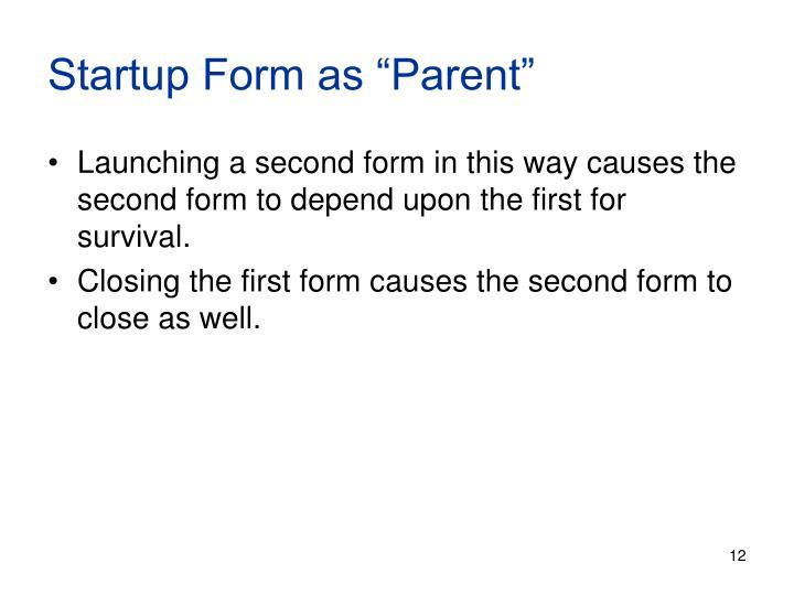 "Startup Form as ""Parent"""