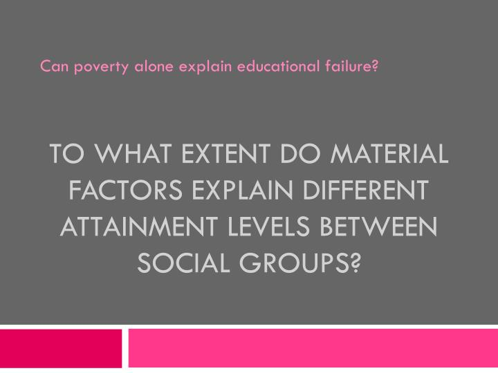 To what extent do material factors explain different attainment levels between social groups