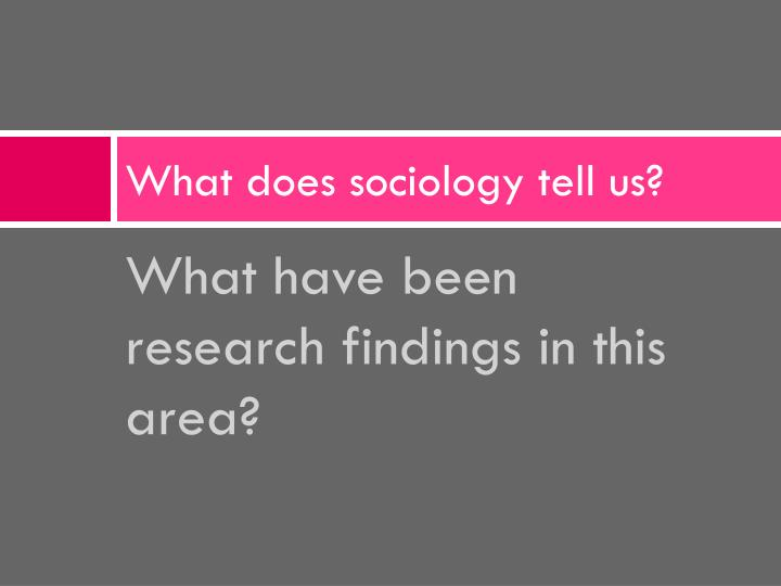 What does sociology tell us?