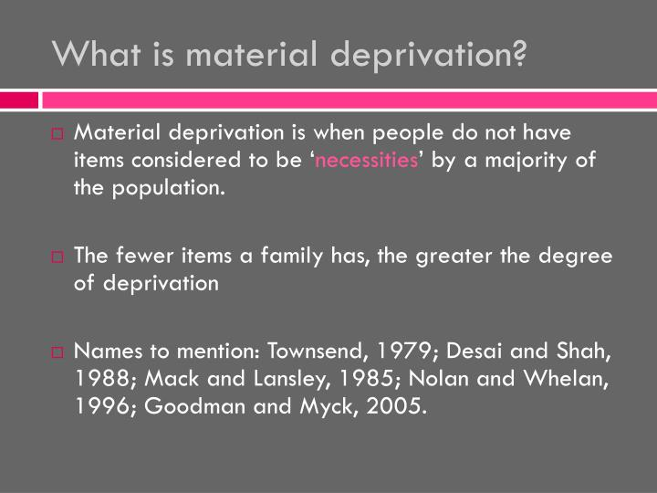 What is material deprivation?