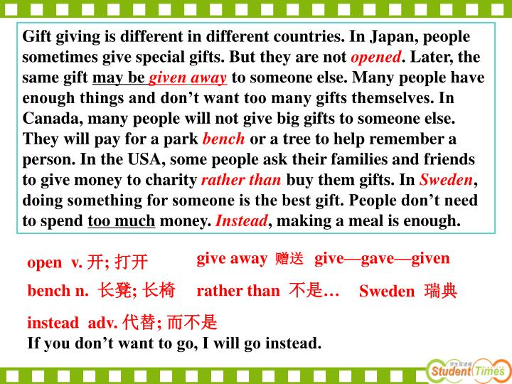 Gift giving is different in different countries. In Japan, people sometimes give special gifts. But they are not