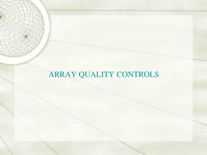 ARRAY QUALITY CONTROLS