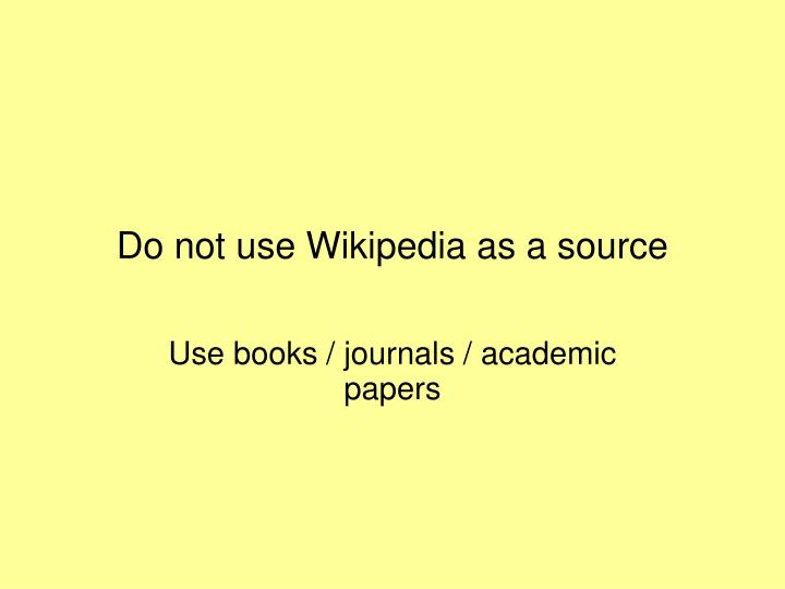 Do not use Wikipedia as a source