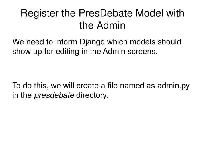 Register the PresDebate Model with the Admin
