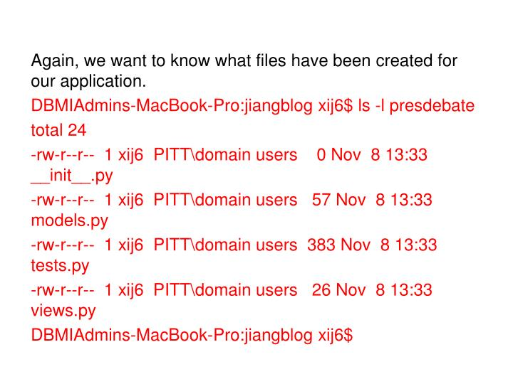 Again, we want to know what files have been created for our application.